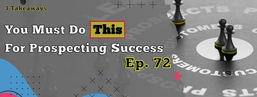 You Must Do This For Prospecting Success