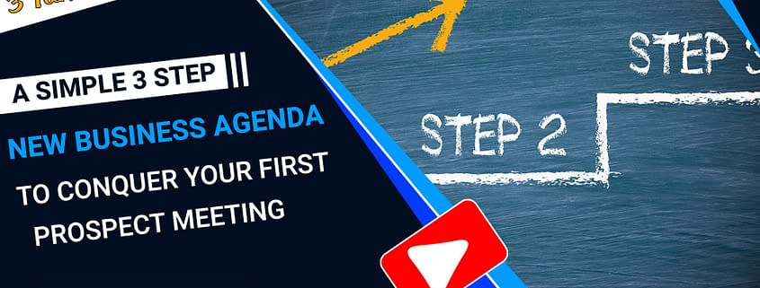 A Simple 3 Step New Business Agenda To Conquer Your First Prospect Meeting