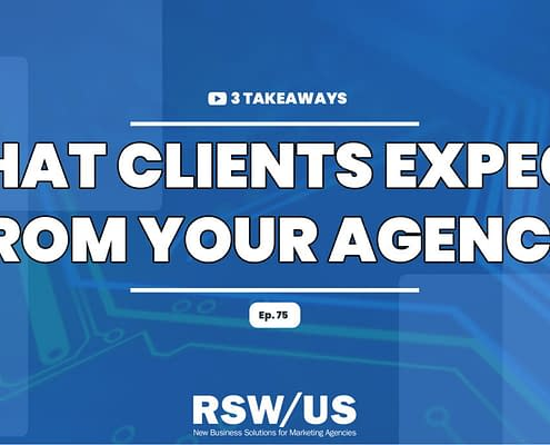 What Clients Expect From Your Agency-3 Takeaways Ep. 75